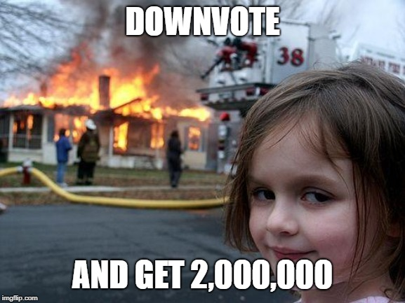 Disaster Girl Meme | DOWNVOTE AND GET 2,000,000 | image tagged in memes,disaster girl | made w/ Imgflip meme maker