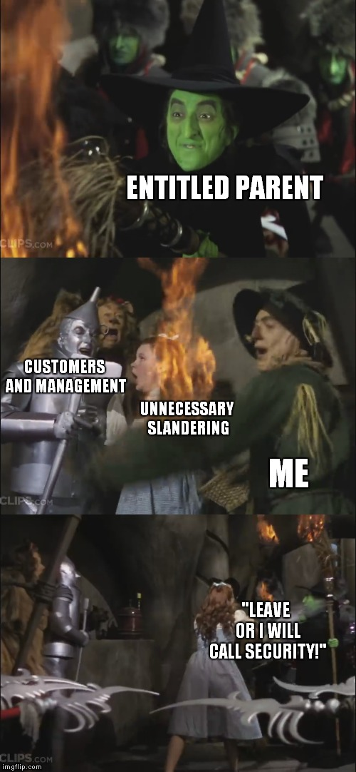 "R/EntitledParents in a Nutshell | ENTITLED PARENT ME UNNECESSARY SLANDERING CUSTOMERS AND MANAGEMENT ""LEAVE OR I WILL CALL SECURITY!"" 