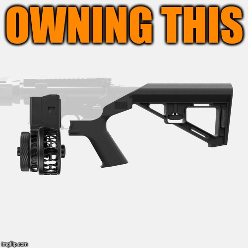 OWNING THIS | image tagged in bump stock | made w/ Imgflip meme maker