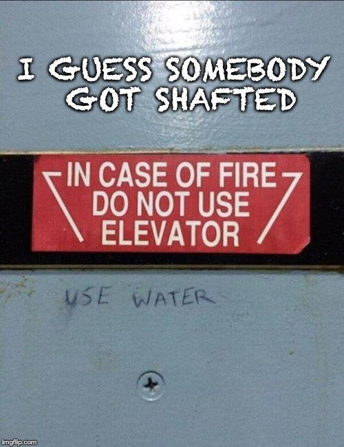 Learning From Mistakes | I GUESS SOMEBODY GOT SHAFTED | image tagged in firefighters,safety,fire,funny meme | made w/ Imgflip meme maker