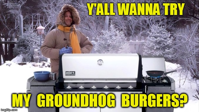 Y'ALL WANNA TRY MY  GROUNDHOG  BURGERS? | made w/ Imgflip meme maker
