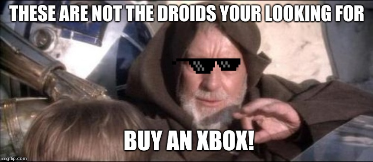 These Arent The Droids You Were Looking For | THESE ARE NOT THE DROIDS YOUR LOOKING FOR BUY AN XBOX! | image tagged in memes,these arent the droids you were looking for | made w/ Imgflip meme maker