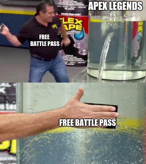 Flex Tape | APEX LEGENDS FREE BATTLE PASS FREE BATTLE PASS | image tagged in flex tape | made w/ Imgflip meme maker