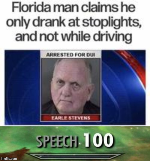 Skyrim Skills and Florida Man memes really go hand-in-hand! Florida Man Week 3/3 to 3/10, A Claybourne and Triumph_9 Event | image tagged in memes,skyrim,florida man week,powermetalhead,funny,speech | made w/ Imgflip meme maker