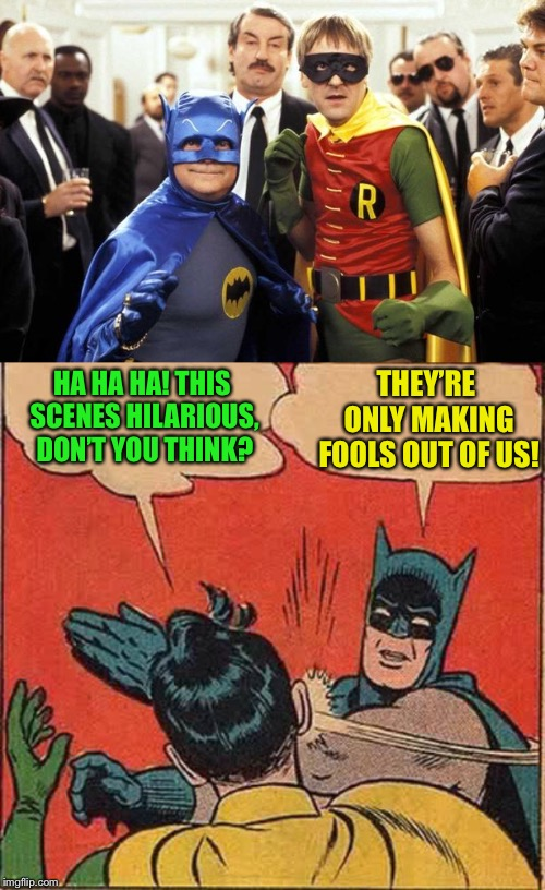Only Fools and Horses work - Robins cheek gets worked  | HA HA HA! THIS SCENES HILARIOUS, DON'T YOU THINK? THEY'RE ONLY MAKING FOOLS OUT OF US! | image tagged in memes,batman slapping robin,only fools and horses,uk_comedy_gold,funny,scene | made w/ Imgflip meme maker