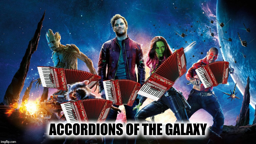 ACCORDIONS OF THE GALAXY | made w/ Imgflip meme maker