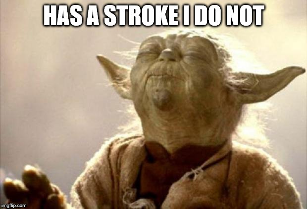 yoda smell | HAS A STROKE I DO NOT | image tagged in yoda smell | made w/ Imgflip meme maker