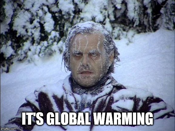 Global Warming | IT'S GLOBAL WARMING | image tagged in global warming | made w/ Imgflip meme maker
