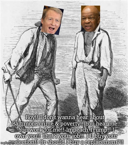 Tommy Steyer Impeachment  |  Boy!! I don't wanna hear about  Baltimore crime & poverty!! You hear me!! You work for me!! Impeach Trump!! I own you!! That's your job!!  I'll buy your reelection!! Or should I buy a replacement?!! | image tagged in steyer,impeach,democrat,politics,baltimore,cummings | made w/ Imgflip meme maker