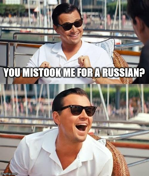 YOU MISTOOK ME FOR A RUSSIAN? | image tagged in memes,leonardo dicaprio wolf of wall street | made w/ Imgflip meme maker