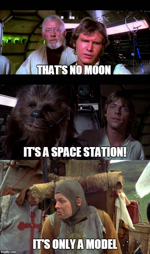 Tis a silly place | THAT'S NO MOON IT'S ONLY A MODEL IT'S A SPACE STATION! | image tagged in only a model,star wars,monty python | made w/ Imgflip meme maker