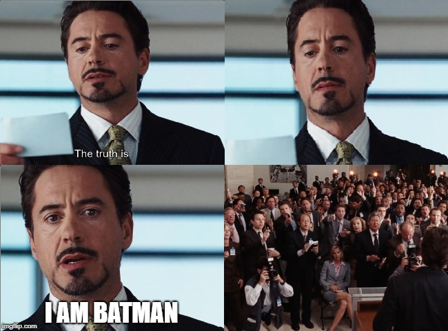 I AM BATMAN | image tagged in ironman,robert downey jr iron man,memes,iron man memes | made w/ Imgflip meme maker