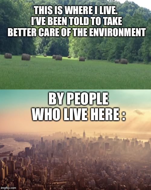Sometimes the hypocrisy is more than I can stomach.  | THIS IS WHERE I LIVE. I'VE BEEN TOLD TO TAKE BETTER CARE OF THE ENVIRONMENT BY PEOPLE WHO LIVE HERE : | image tagged in nyc air pollution,environment,hypocrisy | made w/ Imgflip meme maker