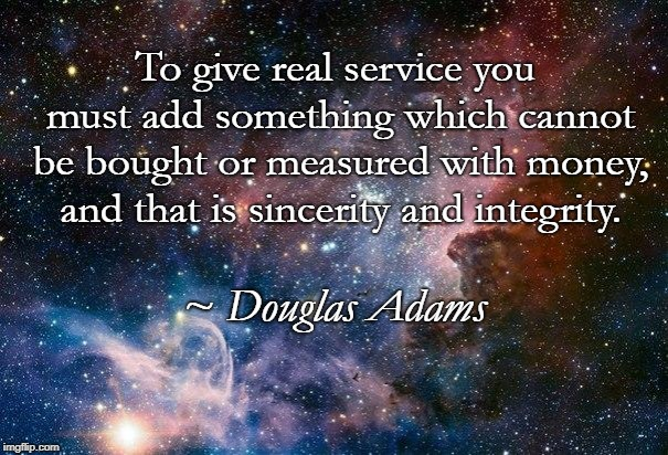 space | To give real service you must add something which cannot be bought or measured with money, and that is sincerity and integrity. ~ Douglas Ad | image tagged in space | made w/ Imgflip meme maker