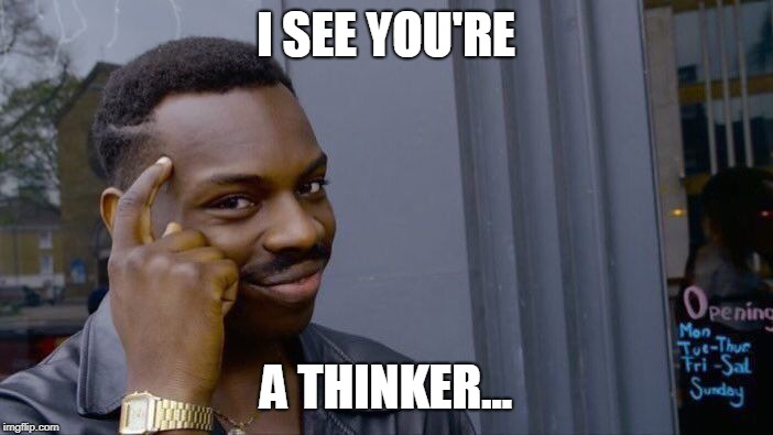 Roll Safe Think About It Meme | I SEE YOU'RE A THINKER... | image tagged in memes,roll safe think about it | made w/ Imgflip meme maker
