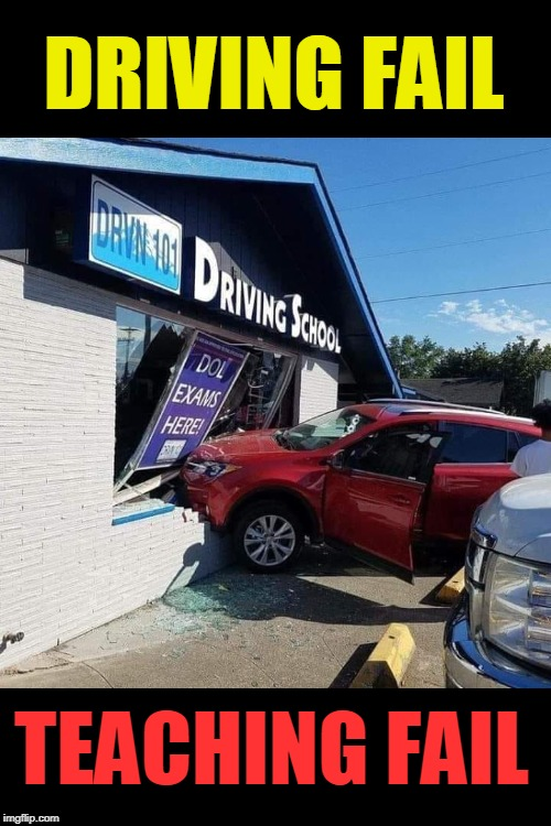 double fail | DRIVING FAIL TEACHING FAIL | image tagged in irony,fails,omg | made w/ Imgflip meme maker