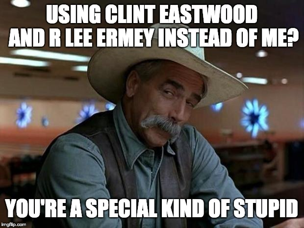 "there should be a theme week called ""sam elliott vs r lee ermy vs clint eastwood week"" 