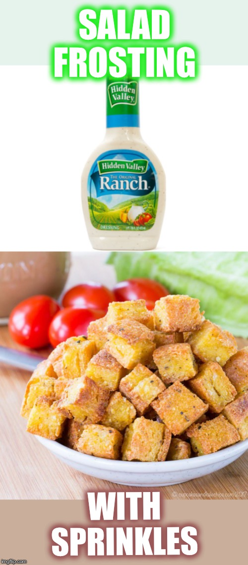 How else are you gonna get kids to eat salad? | SALAD FROSTING WITH SPRINKLES | image tagged in ranch dressing,croutons,eating healthy,picky eaters | made w/ Imgflip meme maker