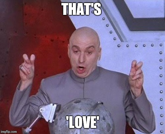 Dr Evil Laser Meme | THAT'S 'LOVE' | image tagged in memes,dr evil laser | made w/ Imgflip meme maker