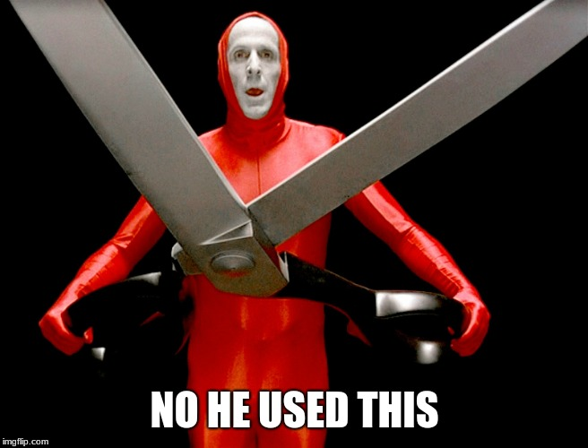 big lebowski scissors | NO HE USED THIS | image tagged in big lebowski scissors | made w/ Imgflip meme maker