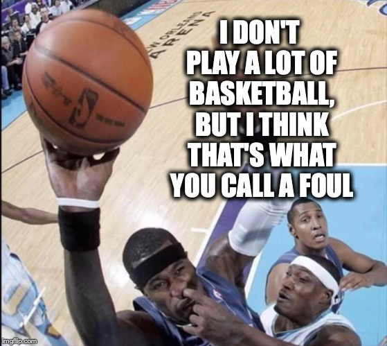I DON'T PLAY A LOT OF BASKETBALL, BUT I THINK THAT'S WHAT YOU CALL A FOUL | image tagged in basketball,sports,nose pick,one does not simply,batman slapping robin | made w/ Imgflip meme maker