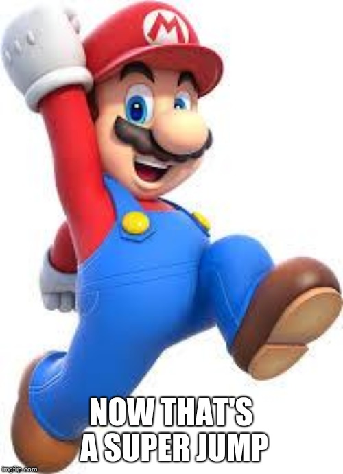 mario | NOW THAT'S A SUPER JUMP | image tagged in mario | made w/ Imgflip meme maker