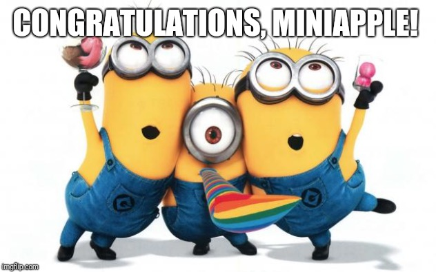 Minion party despicable me | CONGRATULATIONS, MINIAPPLE! | image tagged in minion party despicable me | made w/ Imgflip meme maker