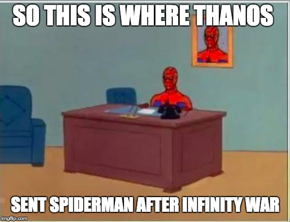 Spiderman Computer Desk Meme | SO THIS IS WHERE THANOS SENT SPIDERMAN AFTER INFINITY WAR | image tagged in memes,spiderman computer desk,spiderman | made w/ Imgflip meme maker
