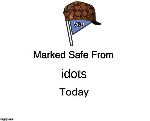 Marked Safe From Meme | idots you | image tagged in memes,marked safe from | made w/ Imgflip meme maker