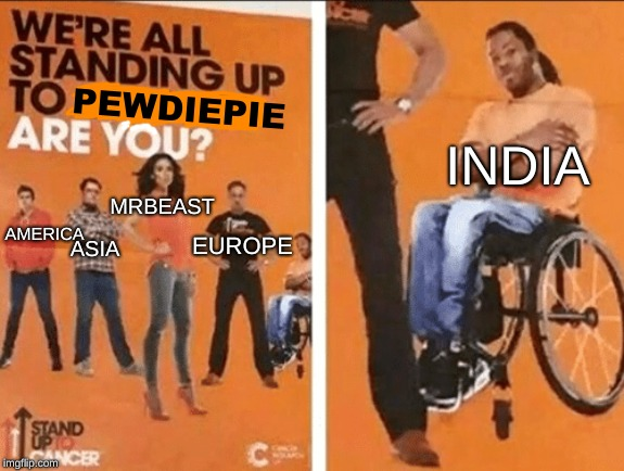 so I noticed nobody made this template yet so I fixed it. had to upload in  gaming instead of fun *read the tags for the rest* |  PEWDIEPIE; INDIA; MRBEAST; AMERICA; ASIA; EUROPE | image tagged in we're all standing up to x are you,and i'm too lazy to do this whole thing over again tomorrow i'm sorry for my sins father gami | made w/ Imgflip meme maker