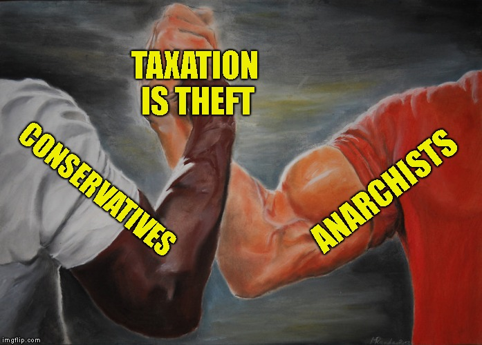 Probably the only thing cons and anarchists will ever agree on | ANARCHISTS CONSERVATIVES TAXATION IS THEFT | image tagged in epic handshake,anarchy,conservatives,taxation is theft,powermetalhead,politics | made w/ Imgflip meme maker