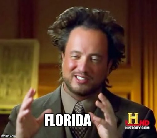 Ancient Aliens Meme | FLORIDA | image tagged in memes,ancient aliens | made w/ Imgflip meme maker