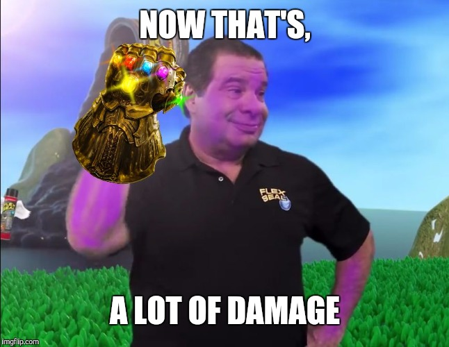 NOW THAT'S, A LOT OF DAMAGE | image tagged in thanos tape | made w/ Imgflip meme maker