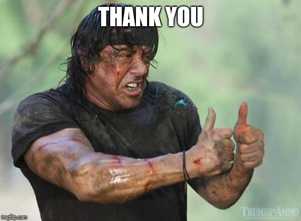 Thumbs Up Rambo | THANK YOU | image tagged in thumbs up rambo | made w/ Imgflip meme maker