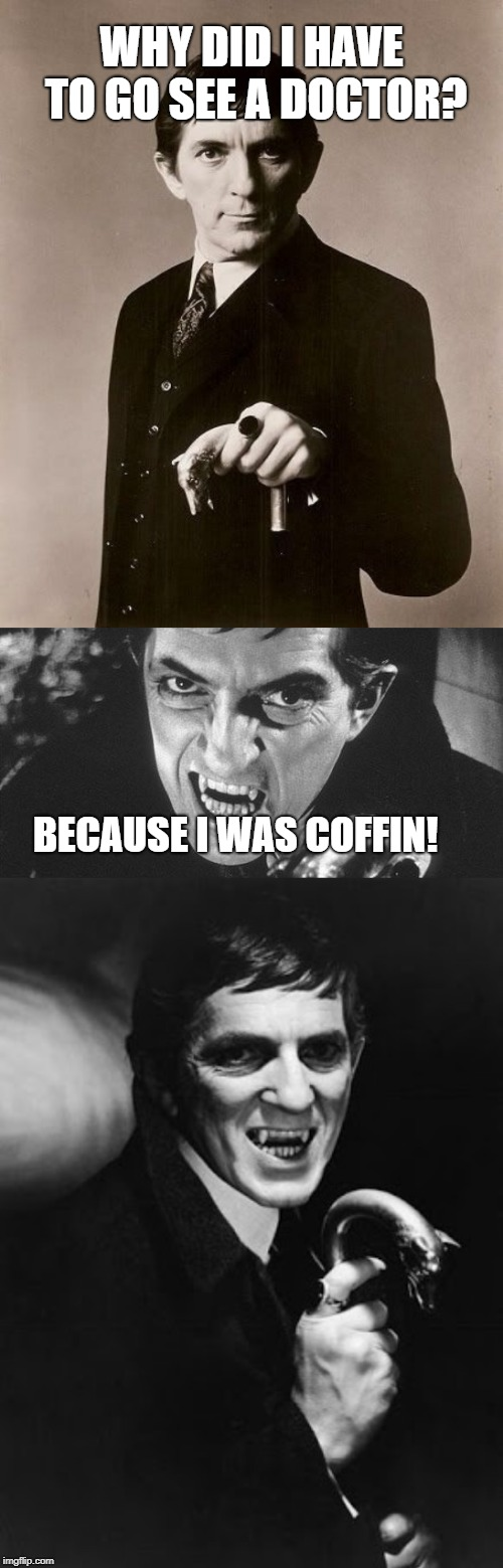 Bad Pun Barnabas Collins | WHY DID I HAVE TO GO SEE A DOCTOR? BECAUSE I WAS COFFIN! | image tagged in dark shadows | made w/ Imgflip meme maker
