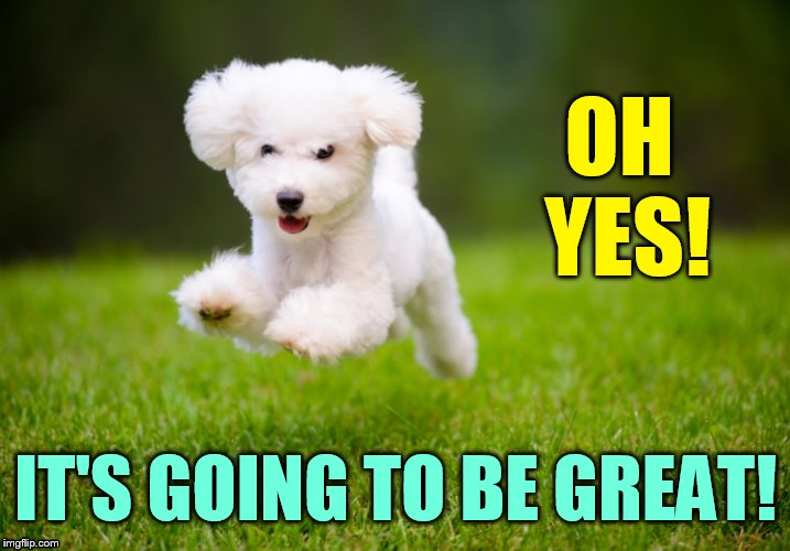 OH YES! IT'S GOING TO BE GREAT! | made w/ Imgflip meme maker