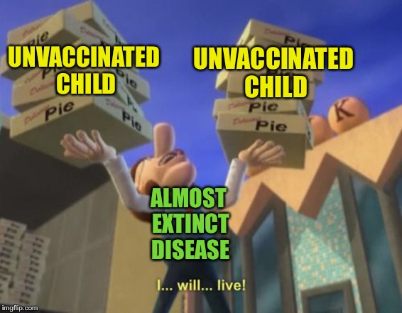 Humanity is doomed | ALMOST EXTINCT DISEASE UNVACCINATED CHILD UNVACCINATED CHILD | image tagged in vaccines,disease | made w/ Imgflip meme maker