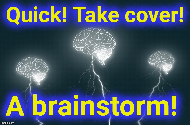 Quick! Take cover! A brainstorm! | made w/ Imgflip meme maker