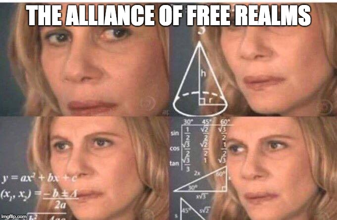 Math lady/Confused lady |  THE ALLIANCE OF FREE REALMS | image tagged in math lady/confused lady | made w/ Imgflip meme maker