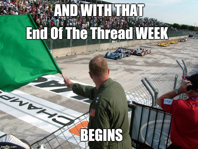 End of the Thread Week | March 7-13 | A BeyondTheComments Event |  AND WITH THAT; End Of The Thread WEEK; BEGINS | image tagged in race start,endofthread,beyondthecomments,palringo,btc | made w/ Imgflip meme maker