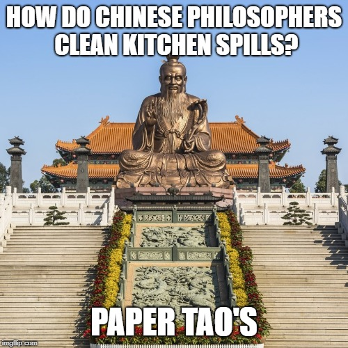The tao of cleaning | HOW DO CHINESE PHILOSOPHERS CLEAN KITCHEN SPILLS? PAPER TAO'S | image tagged in tao,paper towels,china,asia,philosophy,taoism | made w/ Imgflip meme maker