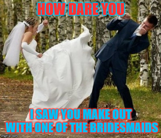 Cheating at a wedding | HOW DARE YOU I SAW YOU MAKE OUT WITH ONE OF THE BRIDESMAIDS | image tagged in memes,angry bride | made w/ Imgflip meme maker