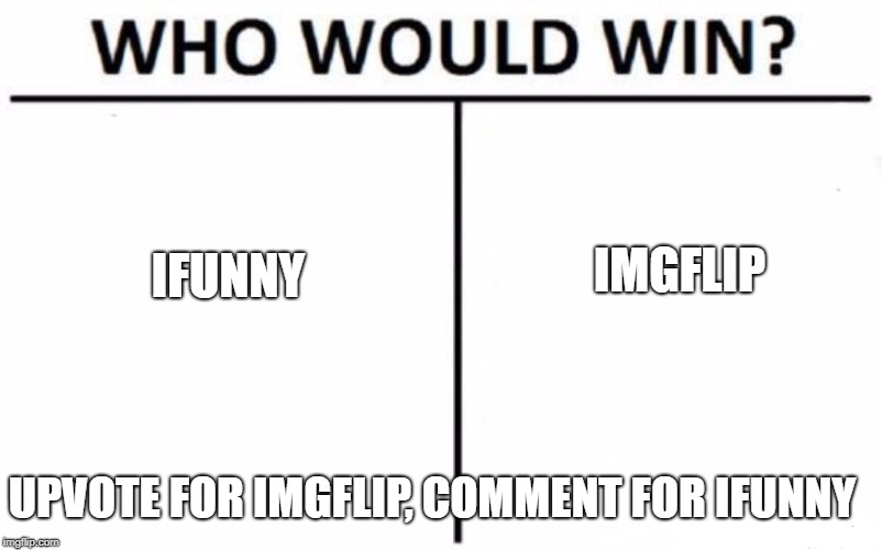 Who Would Win? | IFUNNY IMGFLIP UPVOTE FOR IMGFLIP, COMMENT FOR IFUNNY | image tagged in memes,who would win | made w/ Imgflip meme maker