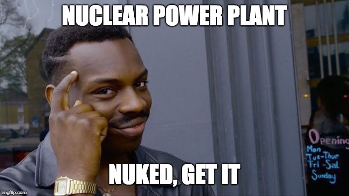 Roll Safe Think About It Meme | NUCLEAR POWER PLANT NUKED, GET IT | image tagged in memes,roll safe think about it | made w/ Imgflip meme maker
