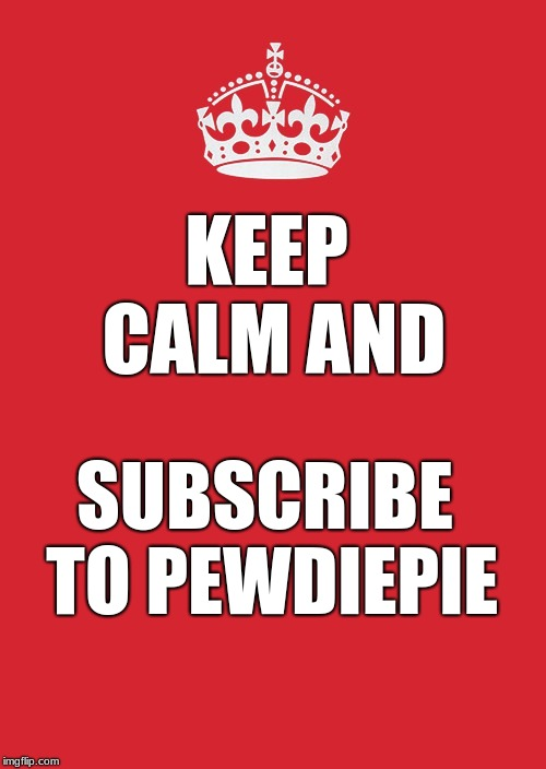 Subscribe to PewDiePie |  KEEP CALM AND; SUBSCRIBE TO PEWDIEPIE | image tagged in memes,keep calm and carry on red,funny,funny memes,pewdiepie,youtube | made w/ Imgflip meme maker