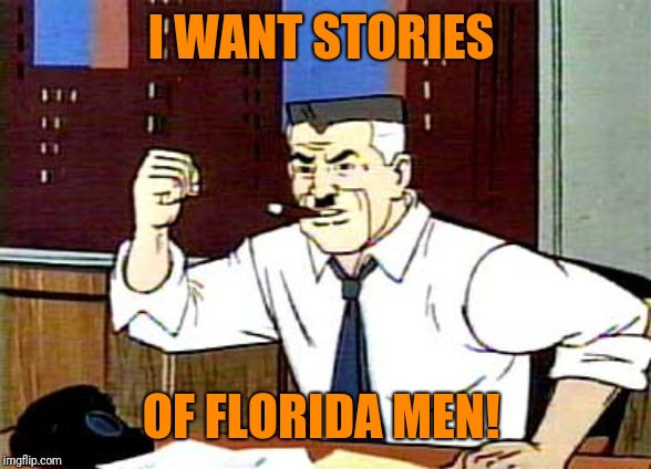 I WANT PICTURES OF SPIDERMAN | I WANT STORIES OF FLORIDA MEN! | image tagged in i want pictures of spiderman | made w/ Imgflip meme maker