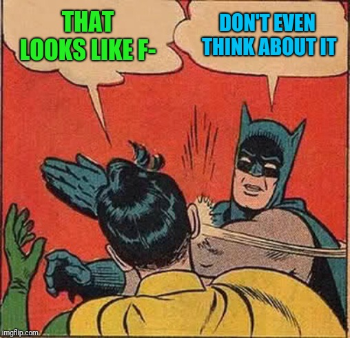 Batman Slapping Robin Meme | THAT LOOKS LIKE F- DON'T EVEN THINK ABOUT IT | image tagged in memes,batman slapping robin | made w/ Imgflip meme maker
