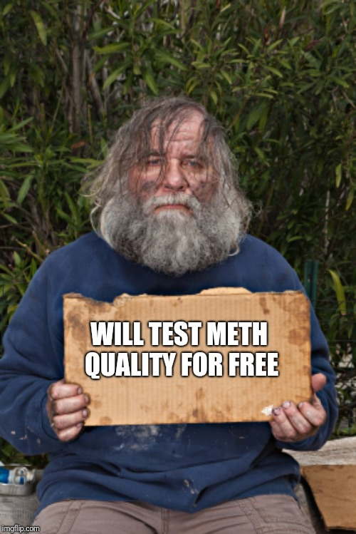 Blak Homeless Sign | WILL TEST METH QUALITY FOR FREE | image tagged in blak homeless sign | made w/ Imgflip meme maker