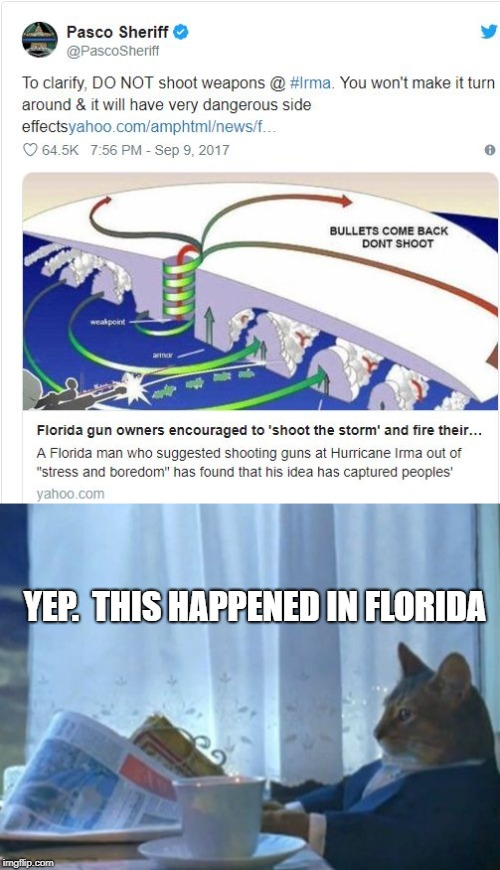 Did I miss Florida Man Week? |  YEP.  THIS HAPPENED IN FLORIDA | image tagged in memes,i should buy a boat cat,florida shooting,hurricanes,don't shoot the hurricanes,florida man week | made w/ Imgflip meme maker