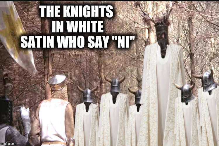 "THE KNIGHTS IN WHITE SATIN WHO SAY ""NI"" 